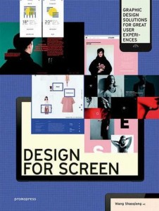 Design for Screen: Graphic Design Solutions for Great User Experiences [Shaoqiang Wang]