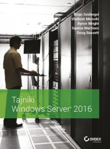 Tajniki Windows Server 2016 [Brian Svidergol]