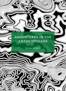 Adventures in the Anthropocene [Vince Gaia]