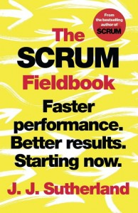 The Scrum Fieldbook [Sutherland J.J.]