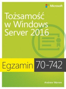 Egzamin 70-742: Tożsamość w Windows Server 2016 [Warren Andrew]