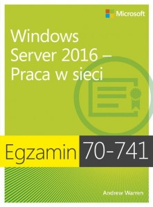 Egzamin 70-741 Windows Server 2016 Praca w sieci [Warren Andrew James]