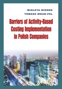 Barriers of Activity-Based Costing Implementation in Polish Companies [Miodek Wioleta, Wnuk-Pel Tomasz]
